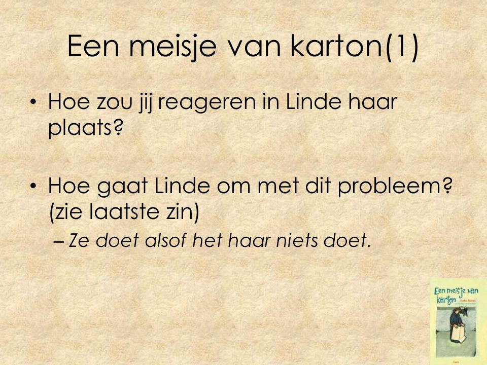 Een meisje van karton(1) Hoe zou jij reageren in Linde haar plaats.