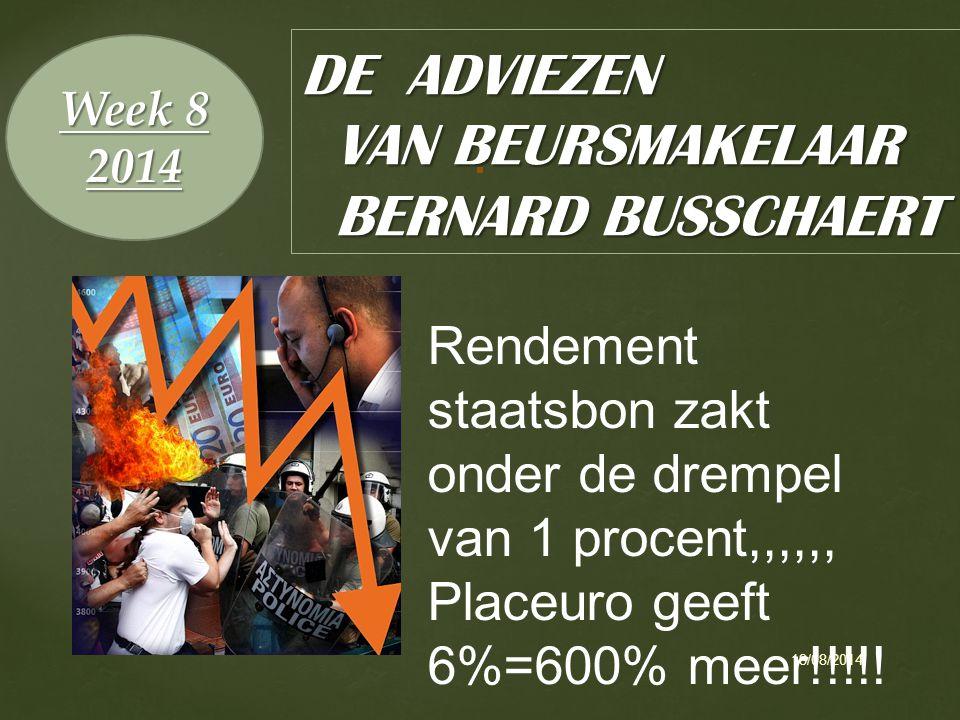 18/08/2014 1 DE ADVIEZEN VAN BEURSMAKELAAR BERNARD BUSSCHAERT Week 8 2014 Rendement staatsbon zakt onder de drempel van 1 procent,,,,,, Placeuro geeft 6%=600% meer!!!!!