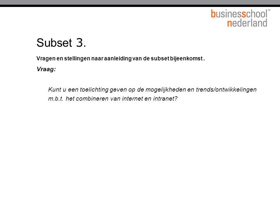 Subset 3. Vragen en stellingen naar aanleiding van de subset bijeenkomst. Vraag: Kunt u een toelichting geven op de mogelijkheden en trends/ontwikkeli