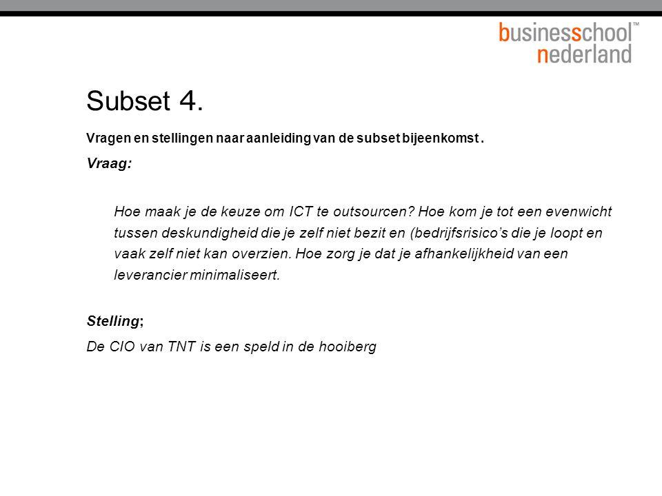 Subset 4. Vragen en stellingen naar aanleiding van de subset bijeenkomst. Vraag: Hoe maak je de keuze om ICT te outsourcen? Hoe kom je tot een evenwic