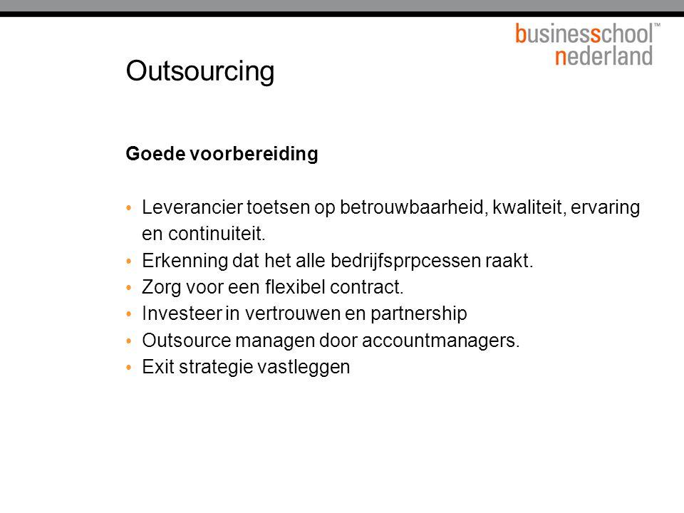 Outsourcing Goede voorbereiding Leverancier toetsen op betrouwbaarheid, kwaliteit, ervaring en continuiteit. Erkenning dat het alle bedrijfsprpcessen