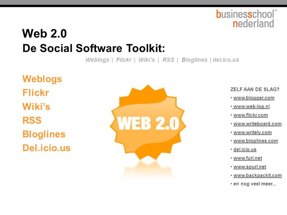 De Social Software Toolkit: Weblogs Flickr Wiki's RSS Bloglines Del.icio.us ZELF AAN DE SLAG? www.blogger.com www.web-log.nl www.flickr.com www.writeb