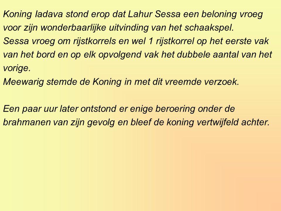 Koning Iadava stond erop dat Lahur Sessa een beloning vroeg voor zijn wonderbaarlijke uitvinding van het schaakspel.