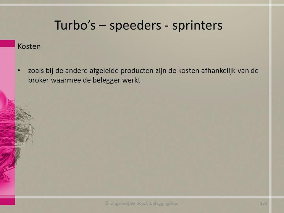 Kosten zoals bij de andere afgeleide producten zijn de kosten afhankelijk van de broker waarmee de belegger werkt Turbo's – speeders - sprinters © Uitgeverij De Boeck Beleggingsleer105