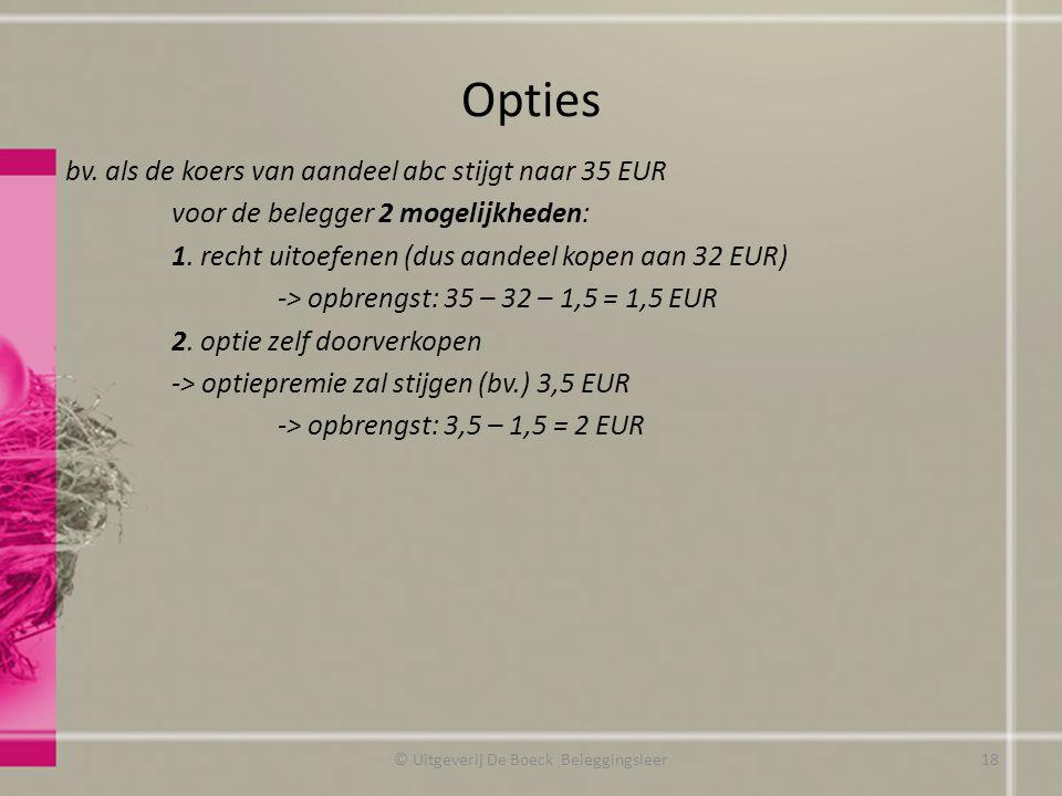 Opties bv.als de koers van aandeel abc stijgt naar 35 EUR voor de belegger 2 mogelijkheden: 1.