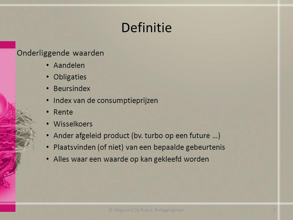 Voorbeeld Opties Koers aandeel X33 EUR P X/DEC13/34 premie : € 4,64 Uitoefenprijs 34 EUR Intrinsieke waarde (uitoefenprijs – contantkoers) 1 EUR Tijd- en verwachtingswaarde (4,64 – 1) 3,64 EUR © Uitgeverij De Boeck Beleggingsleer24