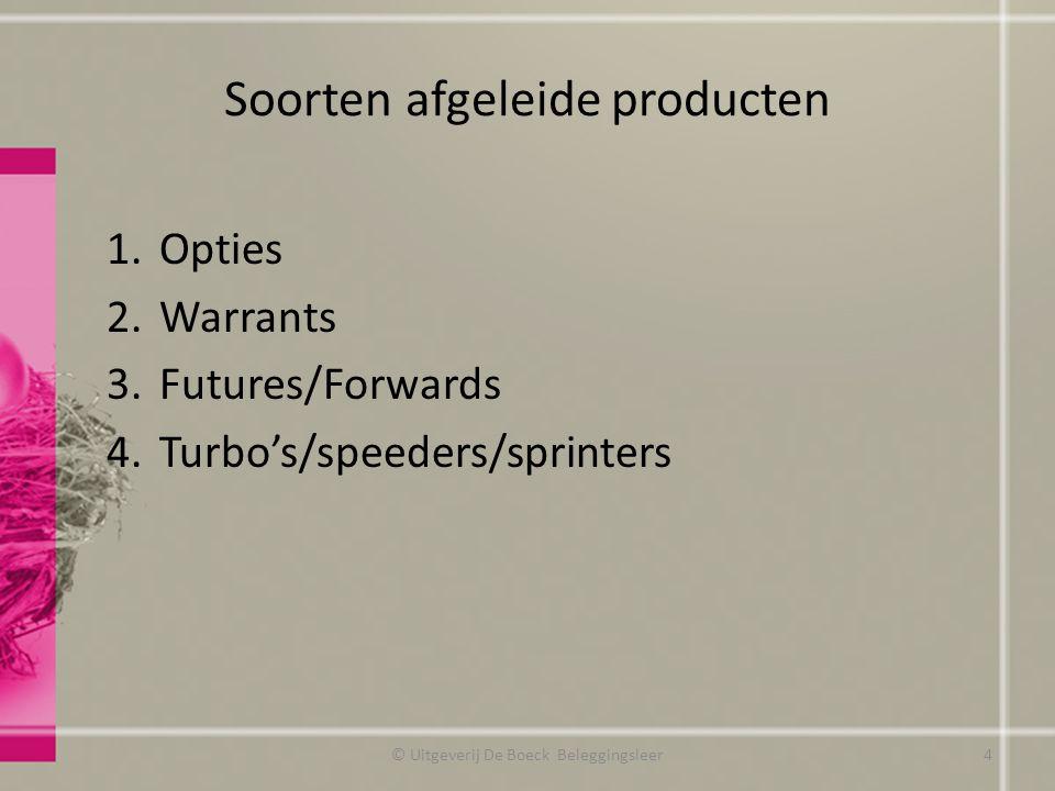 Veiligheid Voorbeeld Futures © Uitgeverij De Boeck Beleggingsleer vervaldag future: koers gestegen naar 100 EUR verkoper future heeft plicht aandeel te verkopen aan 75 EUR - verkoper verliest: 100 * (100 – 75) = 2 500 - koper wint: 100 * (100 – 75) = 2 500 85