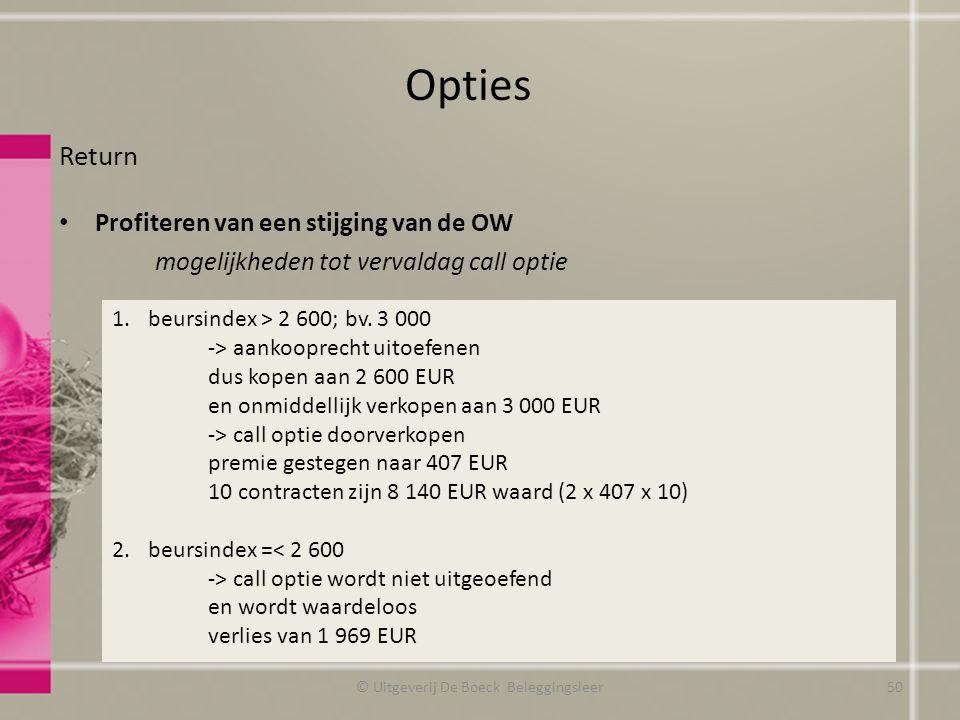 Return Profiteren van een stijging van de OW mogelijkheden tot vervaldag call optie Opties © Uitgeverij De Boeck Beleggingsleer 1.beursindex > 2 600; bv.