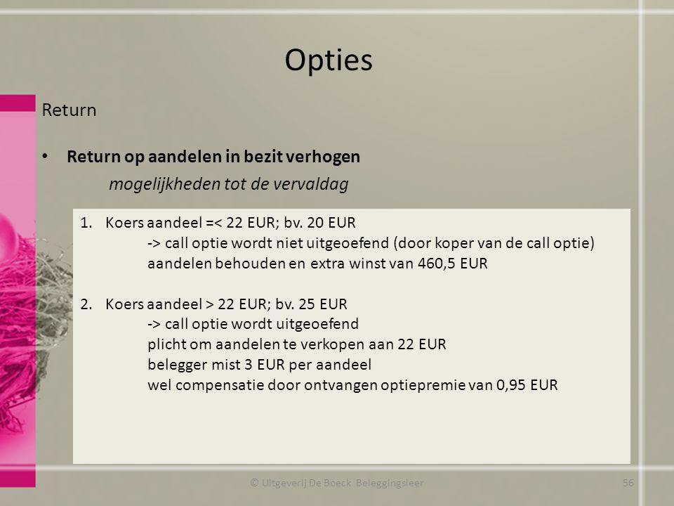 Return Return op aandelen in bezit verhogen mogelijkheden tot de vervaldag Opties © Uitgeverij De Boeck Beleggingsleer 1.Koers aandeel =< 22 EUR; bv.