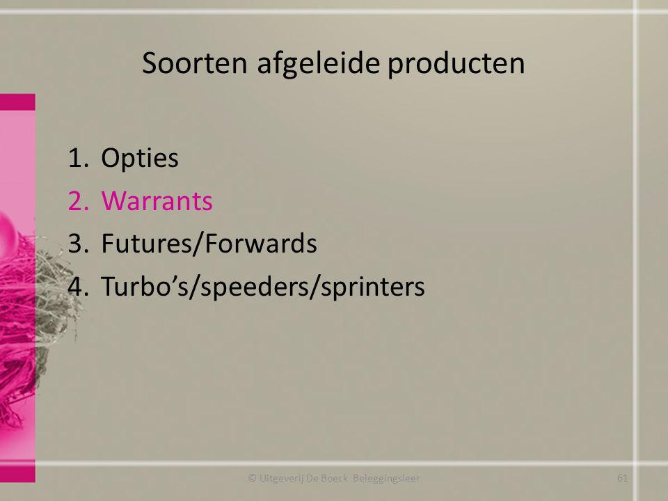 Soorten afgeleide producten 1.Opties 2.Warrants 3.Futures/Forwards 4.Turbo's/speeders/sprinters © Uitgeverij De Boeck Beleggingsleer61