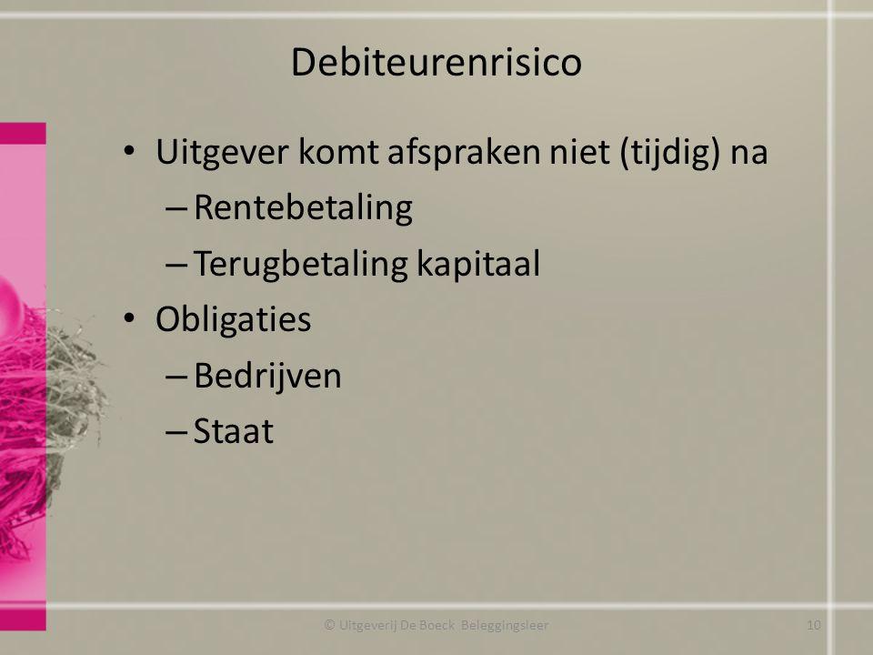 Debiteurenrisico Uitgever komt afspraken niet (tijdig) na – Rentebetaling – Terugbetaling kapitaal Obligaties – Bedrijven – Staat © Uitgeverij De Boec