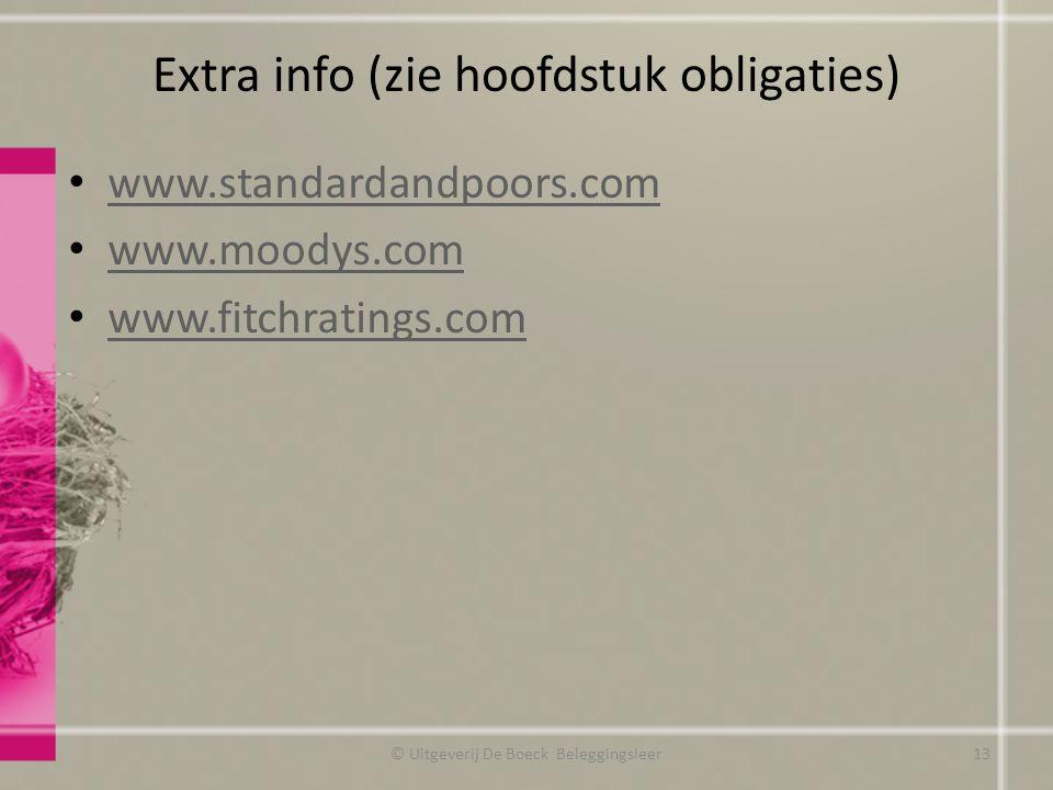 Extra info (zie hoofdstuk obligaties) www.standardandpoors.com www.moodys.com www.fitchratings.com © Uitgeverij De Boeck Beleggingsleer13