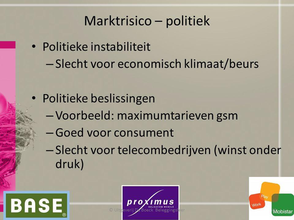 Marktrisico – politiek Politieke instabiliteit – Slecht voor economisch klimaat/beurs Politieke beslissingen – Voorbeeld: maximumtarieven gsm – Goed v