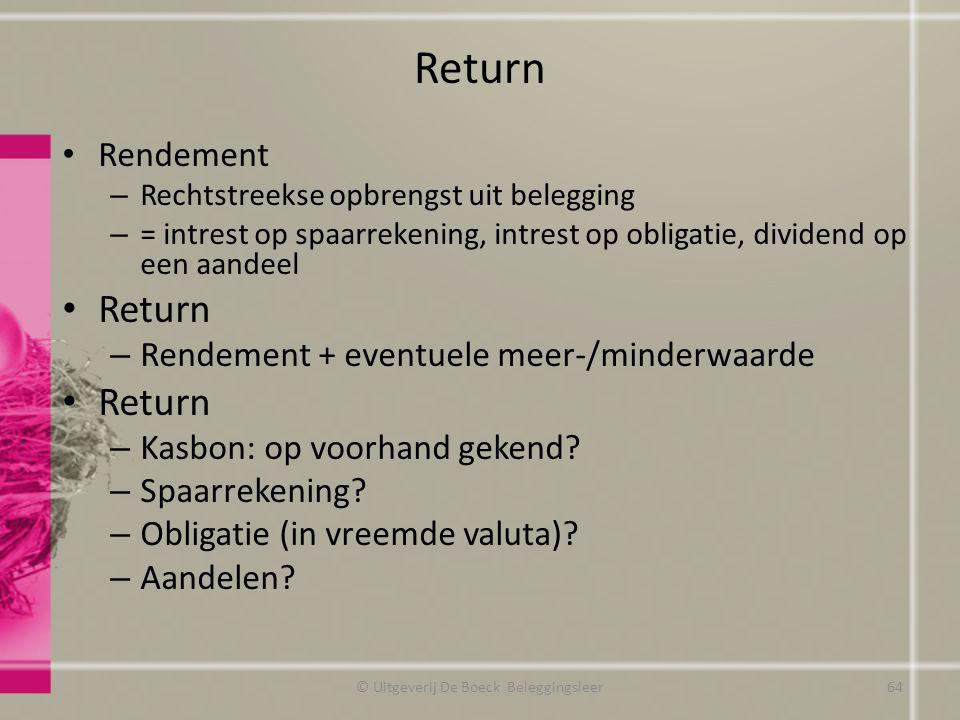 Return Rendement – Rechtstreekse opbrengst uit belegging – = intrest op spaarrekening, intrest op obligatie, dividend op een aandeel Return – Rendemen