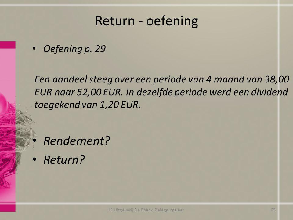 Return - oefening Oefening p. 29 Een aandeel steeg over een periode van 4 maand van 38,00 EUR naar 52,00 EUR. In dezelfde periode werd een dividend to