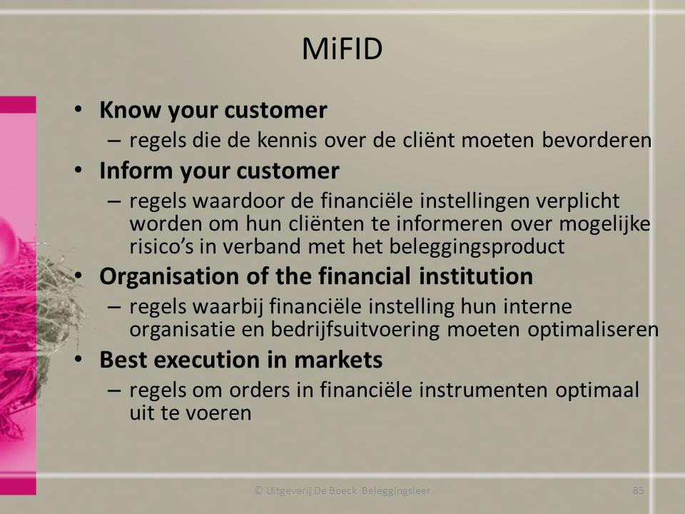 MiFID Know your customer – regels die de kennis over de cliënt moeten bevorderen Inform your customer – regels waardoor de financiële instellingen ver