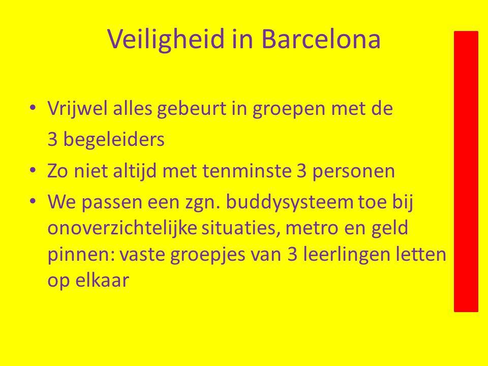 Veiligheid in Barcelona Vrijwel alles gebeurt in groepen met de 3 begeleiders Zo niet altijd met tenminste 3 personen We passen een zgn.