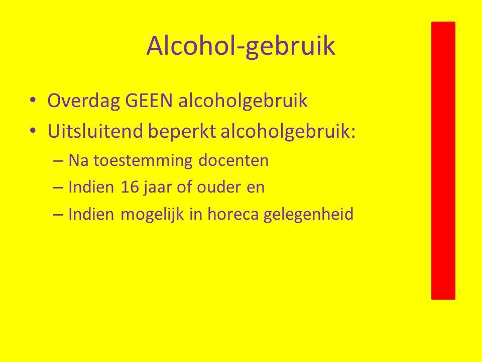 Alcohol-gebruik Overdag GEEN alcoholgebruik Uitsluitend beperkt alcoholgebruik: – Na toestemming docenten – Indien 16 jaar of ouder en – Indien mogelijk in horeca gelegenheid