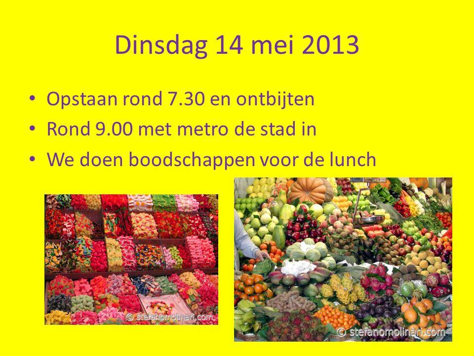 Dinsdag 14 mei 2013 Opstaan rond 7.30 en ontbijten Rond 9.00 met metro de stad in We doen boodschappen voor de lunch