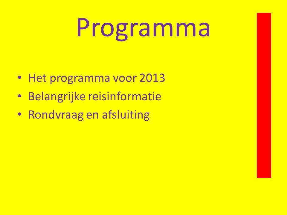 Programma Het programma voor 2013 Belangrijke reisinformatie Rondvraag en afsluiting