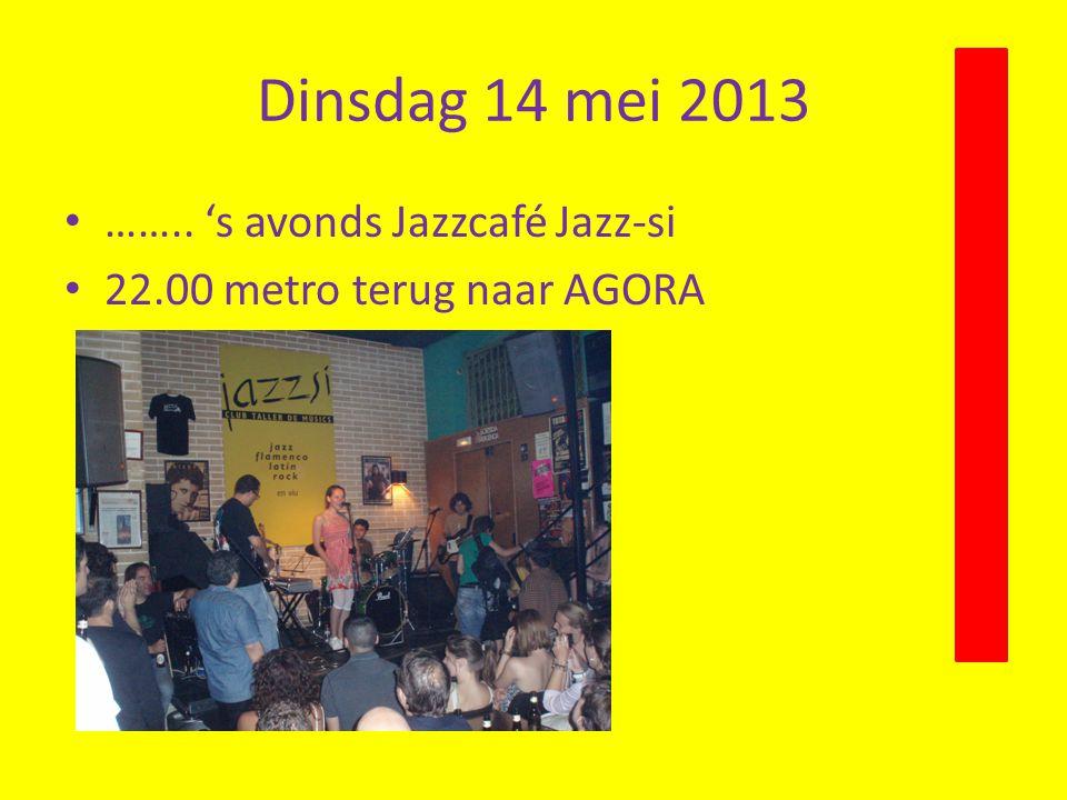 Dinsdag 14 mei 2013 …….. 's avonds Jazzcafé Jazz-si 22.00 metro terug naar AGORA