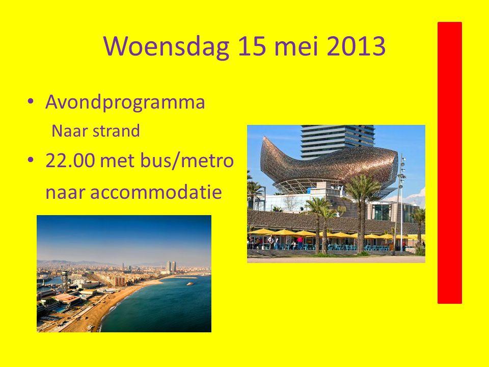 Woensdag 15 mei 2013 Avondprogramma Naar strand 22.00 met bus/metro naar accommodatie