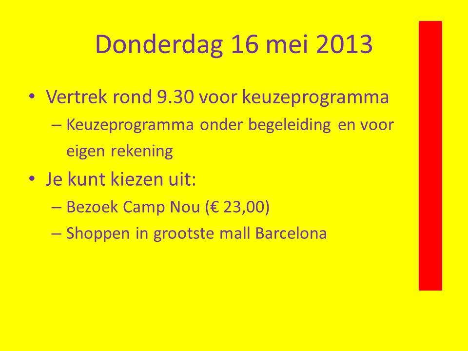 Donderdag 16 mei 2013 Vertrek rond 9.30 voor keuzeprogramma – Keuzeprogramma onder begeleiding en voor eigen rekening Je kunt kiezen uit: – Bezoek Camp Nou (€ 23,00) – Shoppen in grootste mall Barcelona