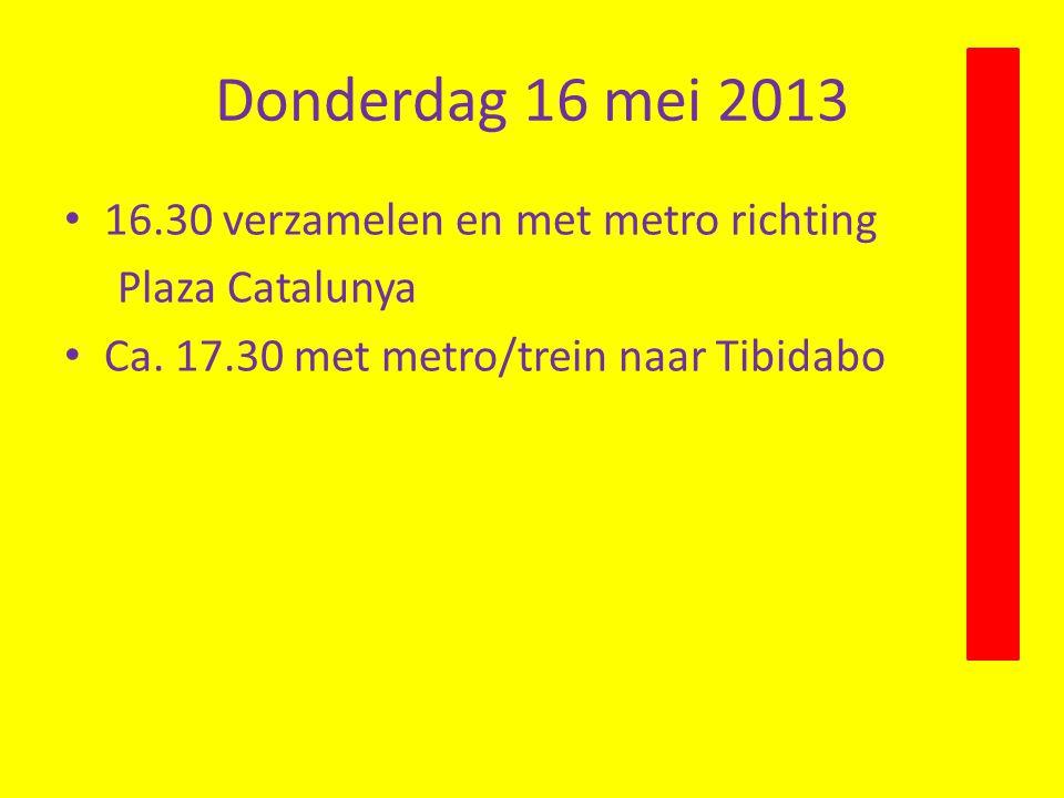 Donderdag 16 mei 2013 16.30 verzamelen en met metro richting Plaza Catalunya Ca.