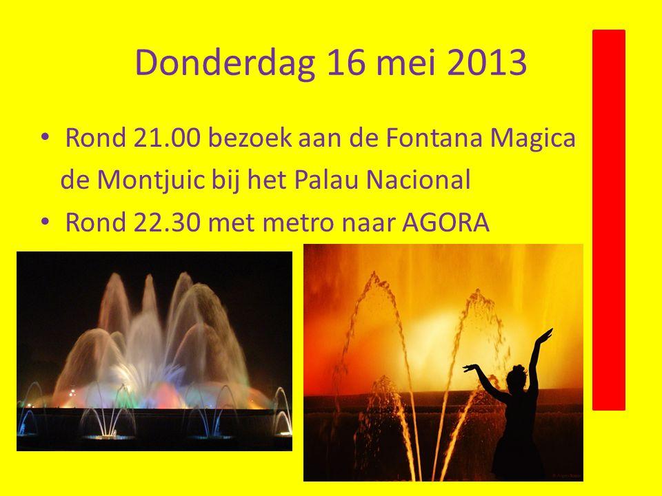 Donderdag 16 mei 2013 Rond 21.00 bezoek aan de Fontana Magica de Montjuic bij het Palau Nacional Rond 22.30 met metro naar AGORA