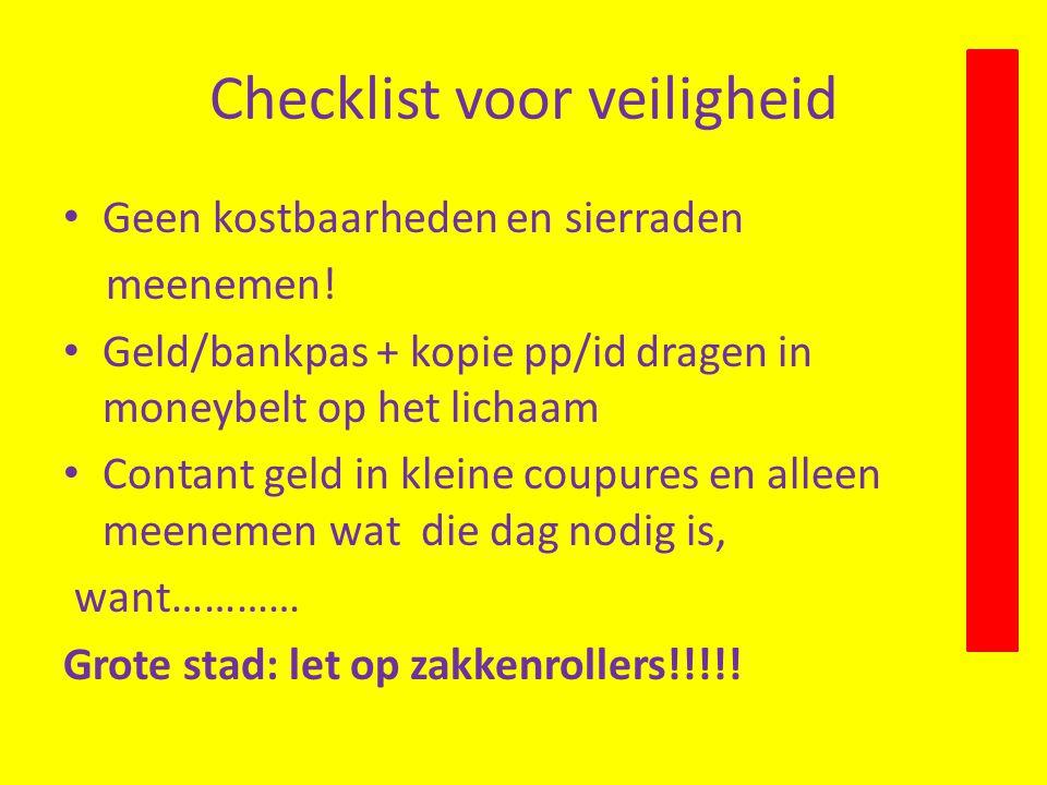 Checklist voor veiligheid Geen kostbaarheden en sierraden meenemen.