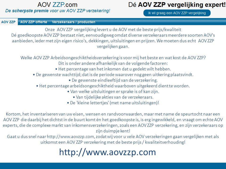 http://www.aovzzp.com Onze AOV ZZP vergelijking levert u de AOV met de beste prijs/kwaliteit Dé goedkoopste AOV ZZP bestaat niet, eenvoudigweg omdat diverse verzekeraars meerdere soorten AOV s aanbieden, ieder met zijn eigen risico s, dekkingen, uitsluitingen en prijzen.