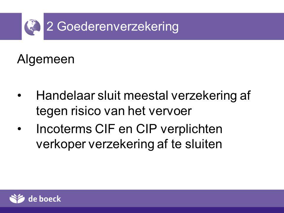 2 Goederenverzekering Algemeen Handelaar sluit meestal verzekering af tegen risico van het vervoer Incoterms CIF en CIP verplichten verkoper verzekeri
