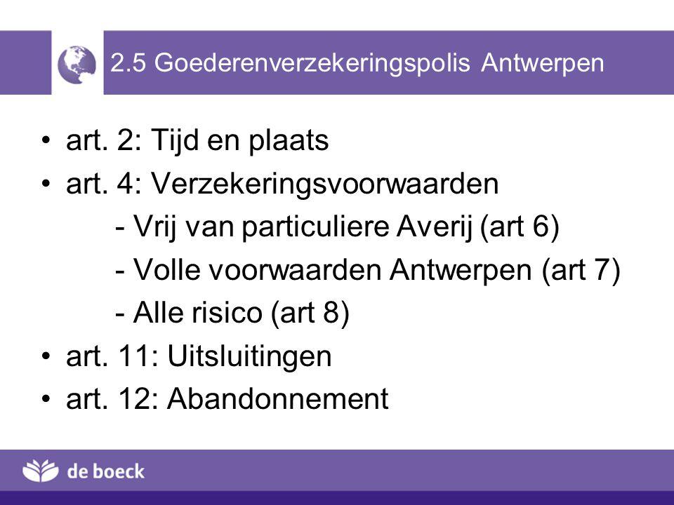 2.5 Goederenverzekeringspolis Antwerpen art. 2: Tijd en plaats art. 4: Verzekeringsvoorwaarden - Vrij van particuliere Averij (art 6) - Volle voorwaar