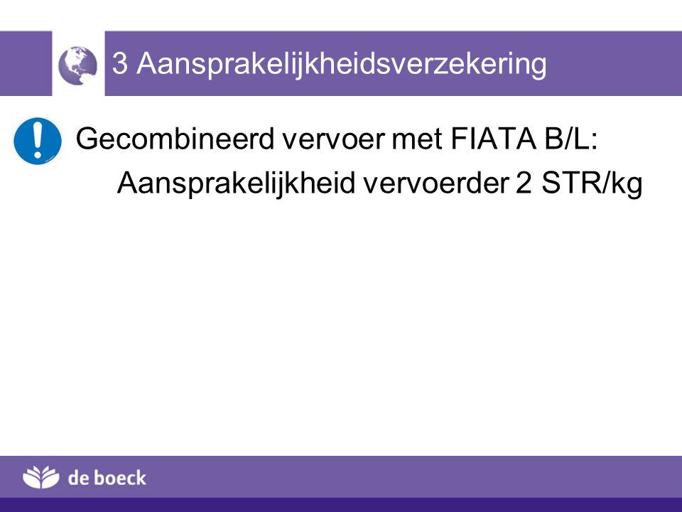 3 Aansprakelijkheidsverzekering Gecombineerd vervoer met FIATA B/L: Aansprakelijkheid vervoerder 2 STR/kg