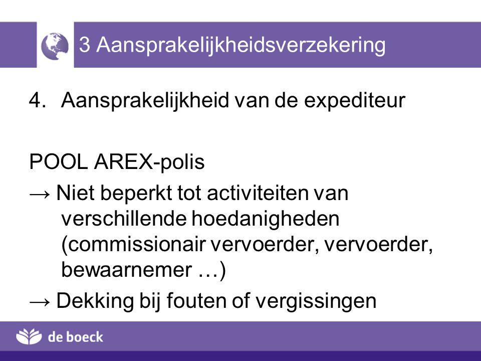 3 Aansprakelijkheidsverzekering 4. Aansprakelijkheid van de expediteur POOL AREX-polis → Niet beperkt tot activiteiten van verschillende hoedanigheden