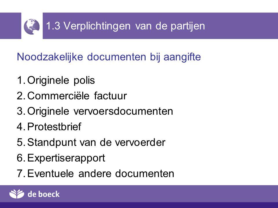 1.3 Verplichtingen van de partijen Noodzakelijke documenten bij aangifte 1.Originele polis 2.Commerciële factuur 3.Originele vervoersdocumenten 4.Prot