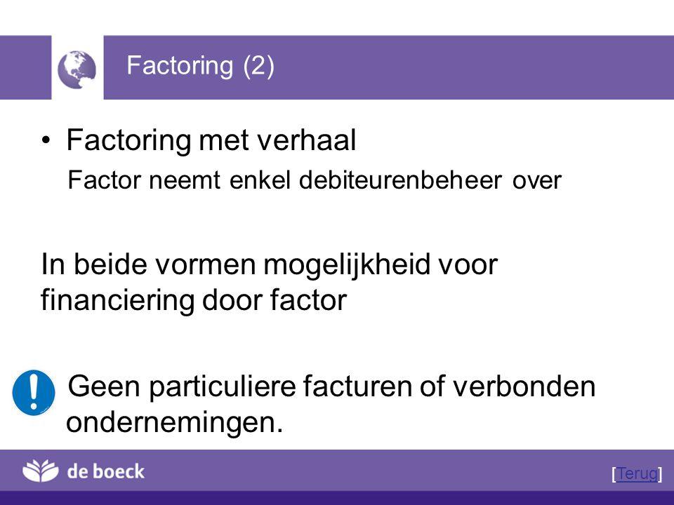 Factoring (2) Factoring met verhaal Factor neemt enkel debiteurenbeheer over In beide vormen mogelijkheid voor financiering door factor Geen particuli