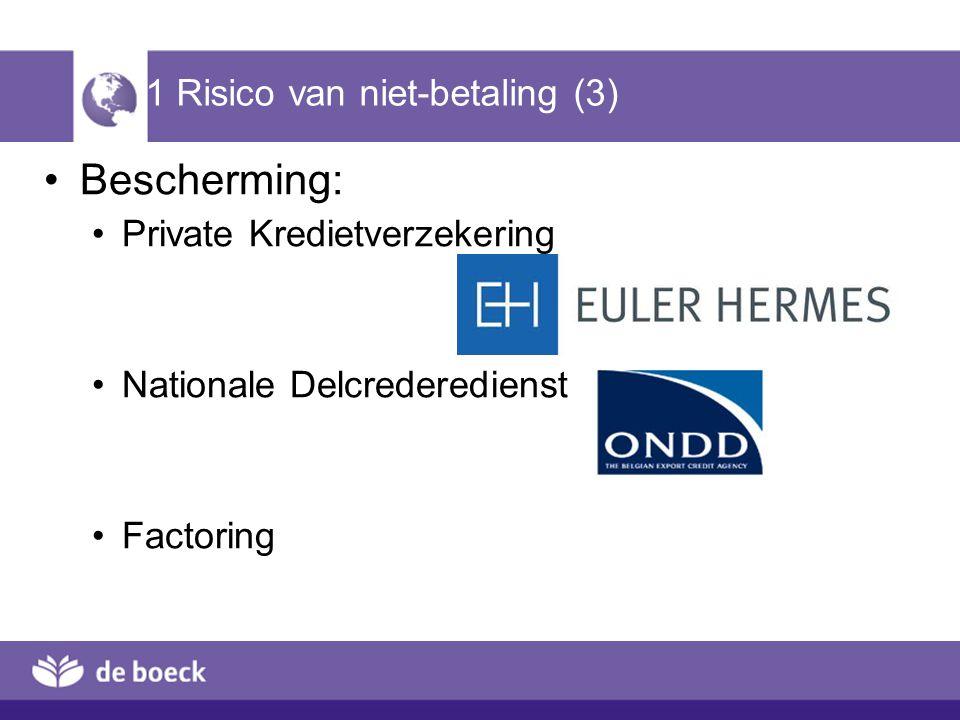 1 Risico van niet-betaling (3) Bescherming: Private Kredietverzekering Nationale Delcrederedienst Factoring