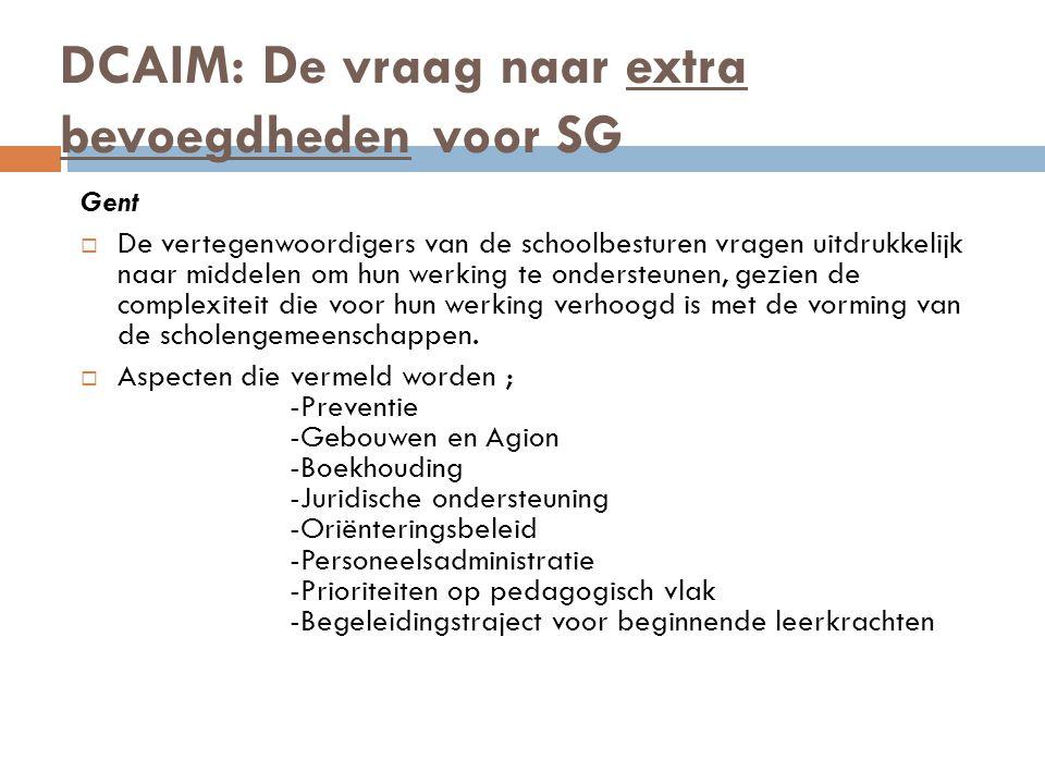 DCAIM: De vraag naar extra bevoegdheden voor SG Gent  De vertegenwoordigers van de schoolbesturen vragen uitdrukkelijk naar middelen om hun werking te ondersteunen, gezien de complexiteit die voor hun werking verhoogd is met de vorming van de scholengemeenschappen.