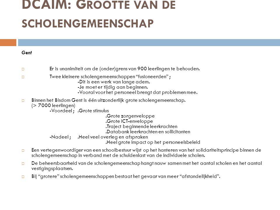 DCAIM: G ROOTTE VAN DE SCHOLENGEMEENSCHAP Gent  Er is unanimiteit om de (onder)grens van 900 leerlingen te behouden.  Twee kleinere scholengemeensch