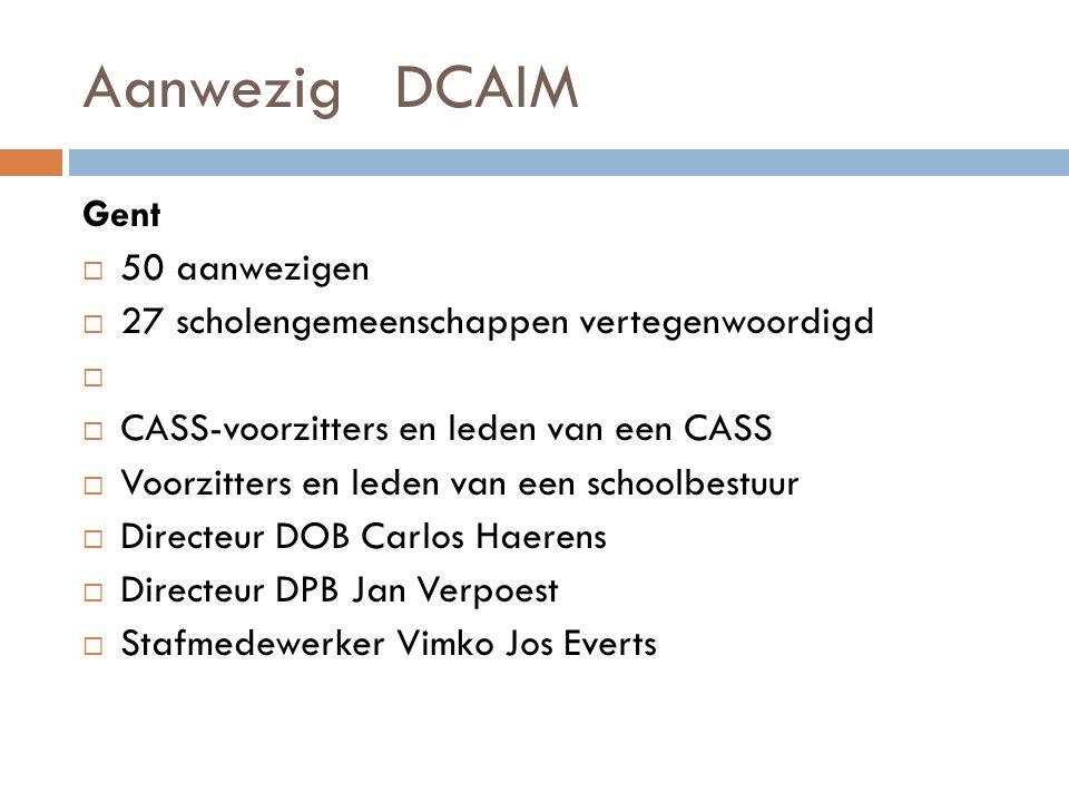 Aanwezig DCAIM Gent  50 aanwezigen  27 scholengemeenschappen vertegenwoordigd   CASS-voorzitters en leden van een CASS  Voorzitters en leden van een schoolbestuur  Directeur DOB Carlos Haerens  Directeur DPB Jan Verpoest  Stafmedewerker Vimko Jos Everts