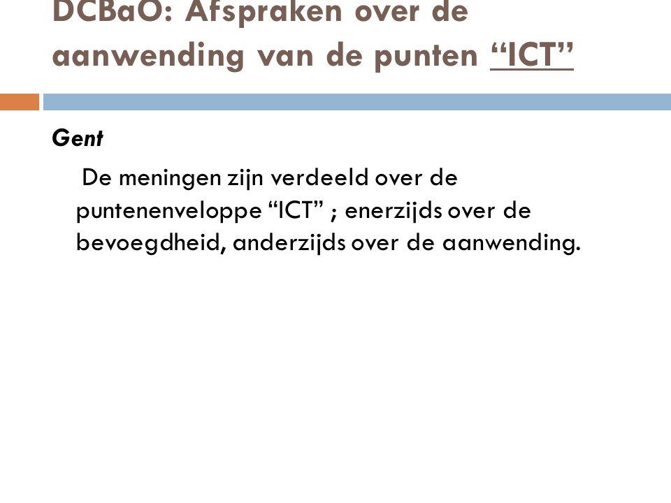 DCBaO: Afspraken over de aanwending van de punten ICT Gent De meningen zijn verdeeld over de puntenenveloppe ICT ; enerzijds over de bevoegdheid, anderzijds over de aanwending.