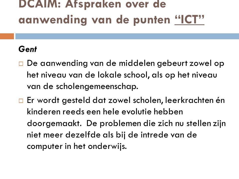 DCAIM: Afspraken over de aanwending van de punten ICT Gent  De aanwending van de middelen gebeurt zowel op het niveau van de lokale school, als op het niveau van de scholengemeenschap.