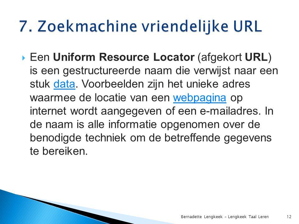  Een Uniform Resource Locator (afgekort URL) is een gestructureerde naam die verwijst naar een stuk data. Voorbeelden zijn het unieke adres waarmee d