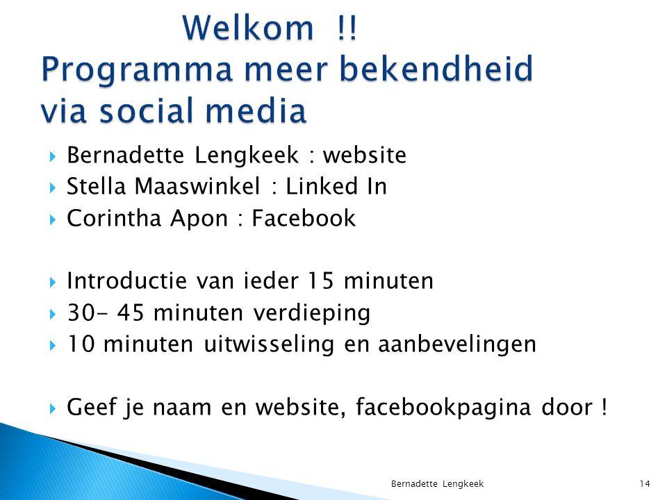  Bernadette Lengkeek : website  Stella Maaswinkel : Linked In  Corintha Apon : Facebook  Introductie van ieder 15 minuten  30- 45 minuten verdieping  10 minuten uitwisseling en aanbevelingen  Geef je naam en website, facebookpagina door .