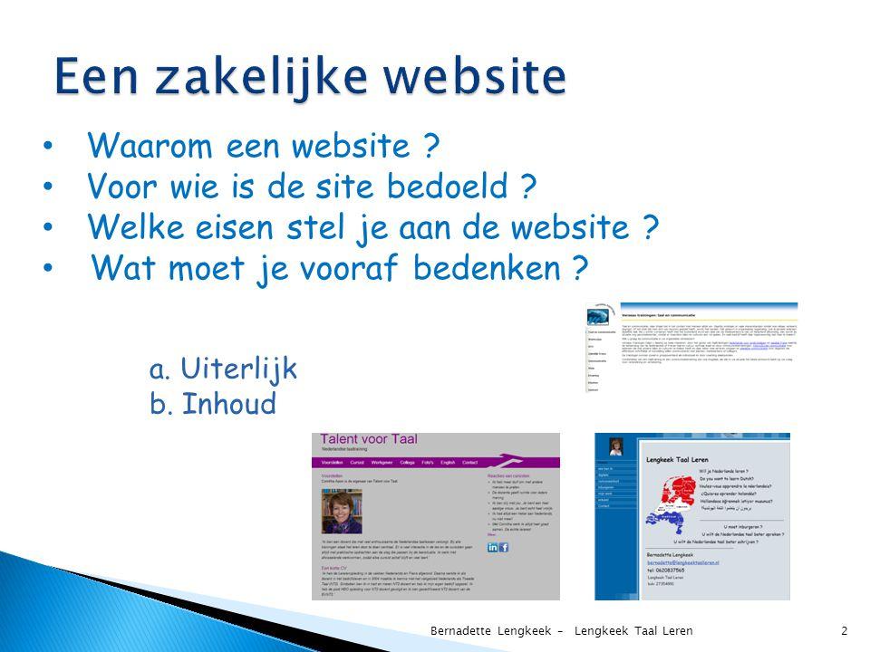 2 Bernadette Lengkeek – Lengkeek Taal Leren Waarom een website ? Voor wie is de site bedoeld ? Welke eisen stel je aan de website ? Wat moet je vooraf