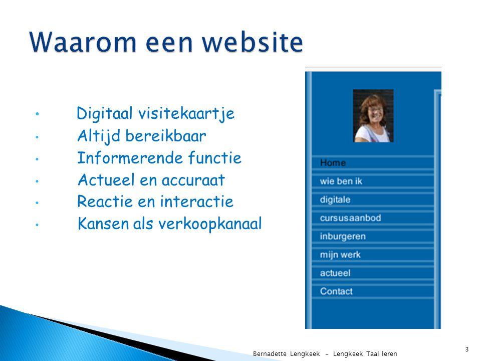 Digitaal visitekaartje Altijd bereikbaar Informerende functie Actueel en accuraat Reactie en interactie Kansen als verkoopkanaal Bernadette Lengkeek -