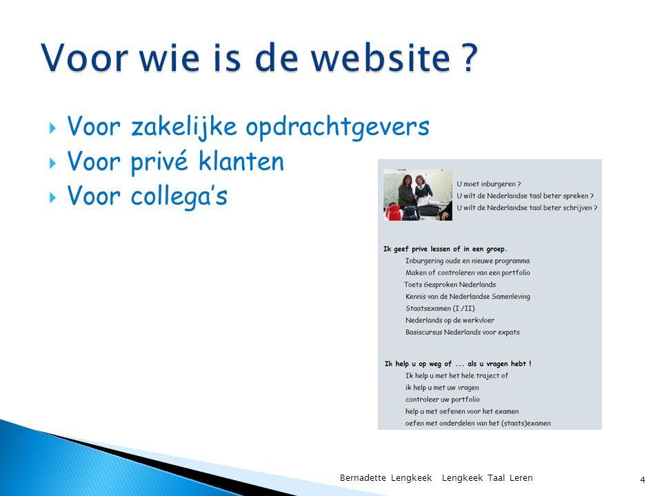  Voor zakelijke opdrachtgevers  Voor privé klanten  Voor collega's Bernadette Lengkeek Lengkeek Taal Leren 4