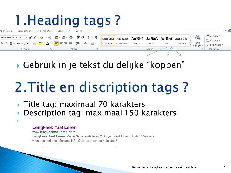 Gebruik in je tekst duidelijke koppen Bernadette Lengkeek – Lengkeek taal leren 8  Title tag: maximaal 70 karakters  Description tag: maximaal 150 karakters.