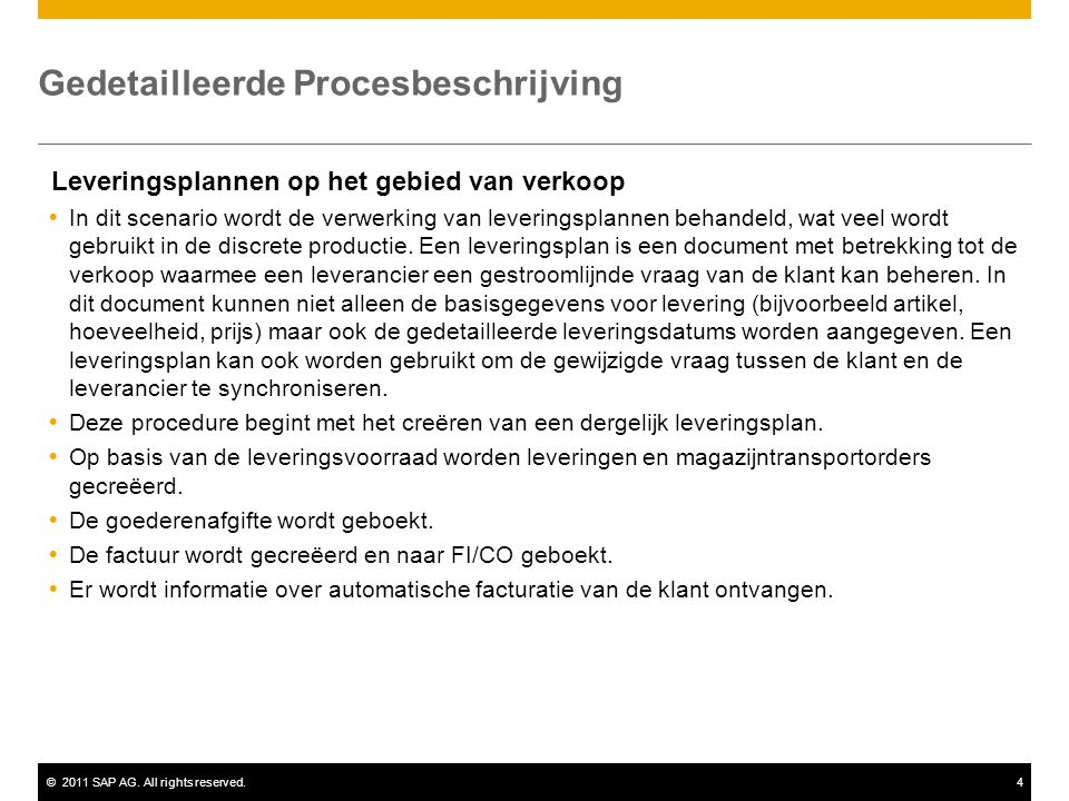 ©2011 SAP AG. All rights reserved.4 Gedetailleerde Procesbeschrijving Leveringsplannen op het gebied van verkoop  In dit scenario wordt de verwerking